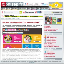 """Nouveau kit pédagogique """"Les métiers animés"""""""