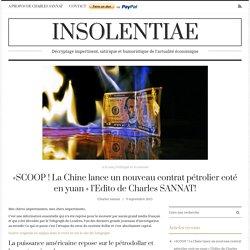 «SCOOP ! La Chine lance un nouveau contrat pétrolier coté en yuan » l'Edito de Charles SANNAT! / Insolentiae