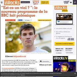 """""""Est-ce un viol ? """": le nouveau programme de la BBC fait polémique"""