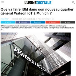 Que va faire IBM dans son nouveau quartier général Watson IoT à Munich ?