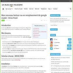 Mon nouveau lecteur rss en remplacement de google reader : Kriss Feed - Blog des télécoms