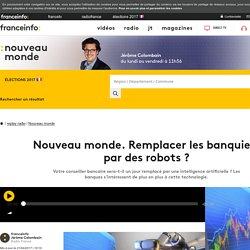 Nouveau monde. Remplacer les banquiers par des robots ?