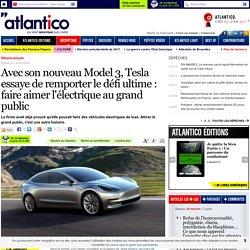 Avec son nouveau Model 3, Tesla essaye de remporter le défi ultime : faire aimer l'électrique au grand public