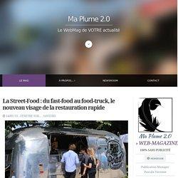 La Street-Food : du fast-food au food-truck, le nouveau visage de la restauration rapide