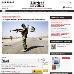 Le Moyen-Orient, nouveau royaume des milices - Anthony SAMRANI