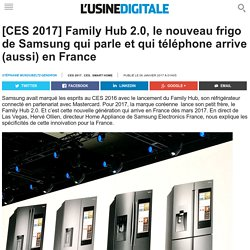 [CES 2017] Family Hub 2.0, le nouveau frigo de Samsung qui parle et qui téléphone arrive (aussi) en France