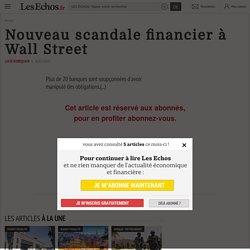Nouveau scandale financier à Wall Street - Les Echos