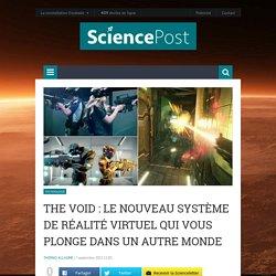 The Void : Le nouveau système de réalité virtuel qui vous plonge dans un autre monde