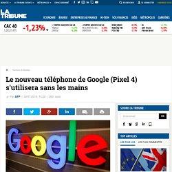 Le nouveau téléphone de Google (Pixel 4) s'utilisera sans les mains