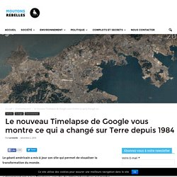 Le nouveau Timelapse de Google vous montre ce qui a changé sur Terre depuis 1984