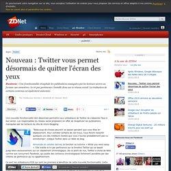 Nouveau : Twitter vous permet désormais de quitter l'écran des yeux