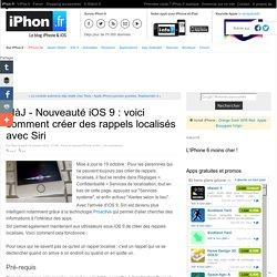MàJ - Nouveauté iOS 9 : voici comment créer des rappels localisés avec Siri - iPhone 6s, 6s Plus, iPad et Apple Watch : blog et actu par iPhon.fr
