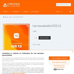 Les nouveautés d'iOS13 – La Boutique du Club iGen
