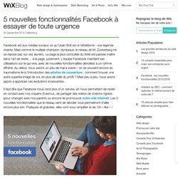 5 nouveautés Facebook à essayer de toute urgence