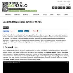 5 nouveautés Facebook à surveiller en 2016 - Frederic Gonzalo