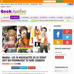 Manga : les 10 nouveautés de ce début 2017 qui pourraient te faire craquer - Geek Junior -