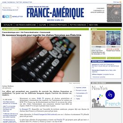 De nouveaux bouquets pour regarder les chaînes françaises aux États-Unis