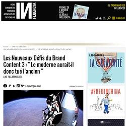 """Les Nouveaux Défis du Brand Content 3 : """" Le moderne aurait-il donc..."""