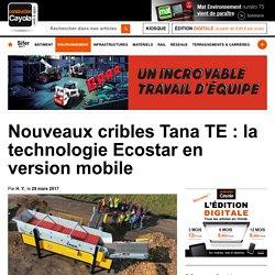 Nouveaux cribles Tana TE : la technologie Ecostar en version mobile