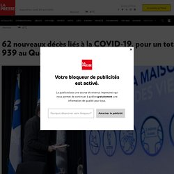62 nouveaux décès liés à la COVID-19, pour un total de 939 au Québec