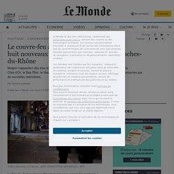 9 jan. 2021 Le couvre-feu à 18heures étendu à neuf nouveaux départements, dont les Bouches-du-Rhône