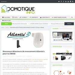 Nouveaux détecteurs de mouvement Atlantic's pour la ZiBASE