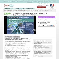 SANKORÉ Session Inserm : Les nouveaux médias et le développement cognitif de l'enfant