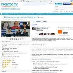 Quels sont les nouveaux métiers du Web émergent ? - techtoc.tv, web-tv communautaire rich media