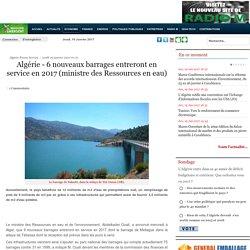 6 nouveaux barrages entreront en service en 2017 (ministre des Ressources en eau) - Maghreb Emergent
