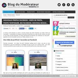 Nouveaux profils Facebook : vidéo de profil, photo temporaire, bio Facebook, nouveau design...