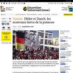 Tunisie. Hitler et Daech, les nouveaux héros de la jeunesse