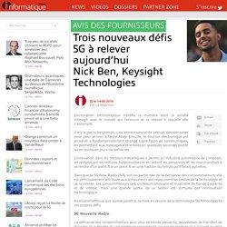 Trois nouveaux défis 5G à relever aujourd'hui Nick Ben, Keysight Technologies