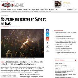 Nouveaux massacres en Syrie et en Irak