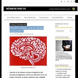Nouveaux médias : trop de mémoire ou pas assez ?