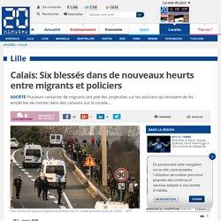 Calais: Six blessés dans de nouveaux heurts entre migrants et policiers