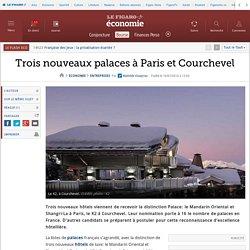 Trois nouveaux palaces à Paris et Courchevel