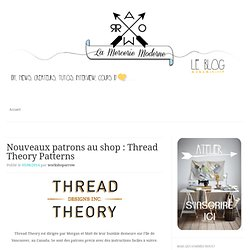 Nouveaux patrons au shop : Thread Theory Patterns