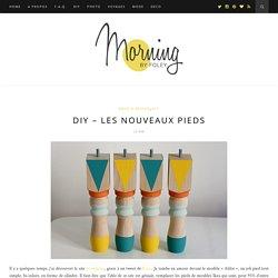 Morning by Foley » Blog Archive » DIY – Les nouveaux pieds