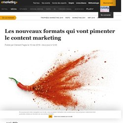 Les nouveaux formats qui vont pimenter le content marketing