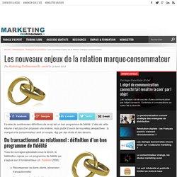 Les nouveaux enjeux de la relation marque-consommateur