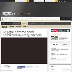Le pape nomme deux nouveaux saints québécois