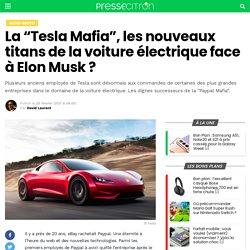 """La """"Tesla Mafia"""", les nouveaux titans de la voiture électrique face à Elon Musk ?"""