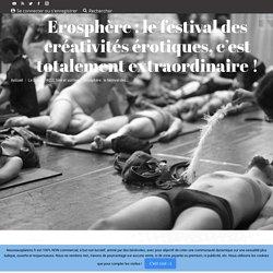 Erosphère : le festival des créativités érotiques, c'est totalement extraordinaire !