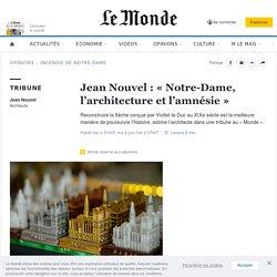 Jean Nouvel: «Notre-Dame, l'architecture et l'amnésie»