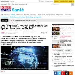 """SCIENCES ET AVENIR 27/10/14 Les """"big data"""", nouvel outil contre les épidémies comme Ebola ?"""