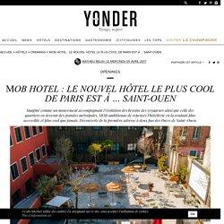 MOB, le nouvel hôtel le plus cool de Paris est à Saint-Ouen