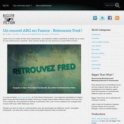 Un nouvel ARG en France : Retrouvez Fred ! « Bigger Than Fiction Bigger Than Fiction