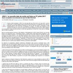 JDK 9 : la nouvelle date de sortie est fixée au 27 juillet 2017, après acceptation de la demande de report de Mark Reinhold