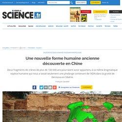Une nouvelle forme humaine ancienne découverte en Chine