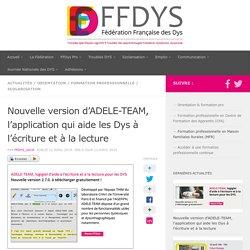 Nouvelle version d'ADELE-TEAM, l'application qui aide les Dys à l'écriture et à la lecture